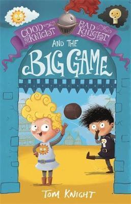 Kitab Good Knight, Bad Knight and the Big Game   Tom Knight