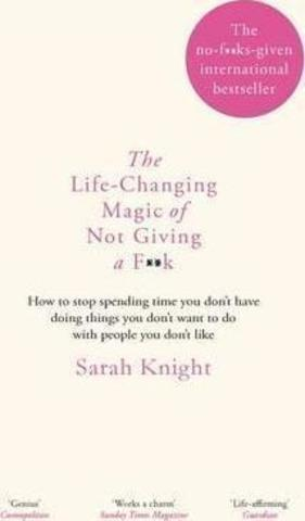 The Life-Changing Magic of Not Giving a F**k : The bestselling book everyone is talking about